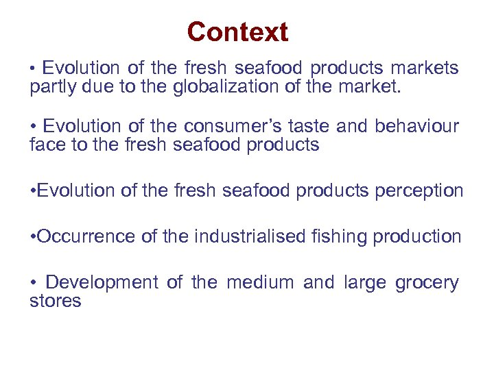 Context • Evolution of the fresh seafood products markets partly due to the globalization