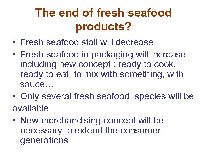 The end of fresh seafood products? • Fresh seafood stall will decrease • Fresh
