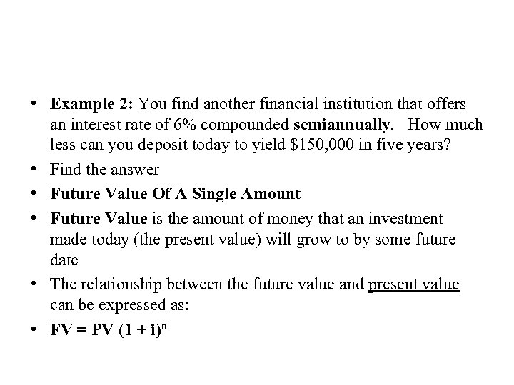• Example 2: You find another financial institution that offers an interest rate
