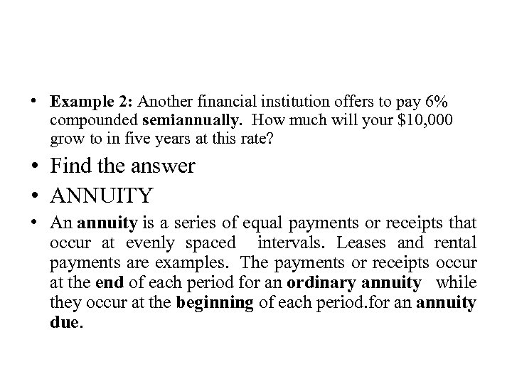 • Example 2: Another financial institution offers to pay 6% compounded semiannually. How