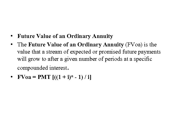 • Future Value of an Ordinary Annuity • The Future Value of an