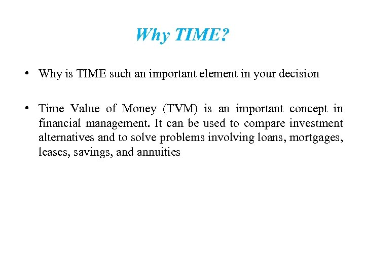 Why TIME? • Why is TIME such an important element in your decision TIME