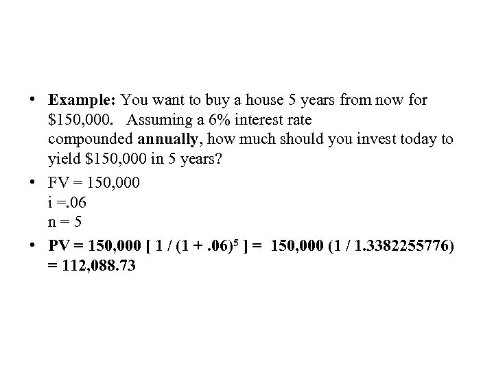 • Example: You want to buy a house 5 years from now for