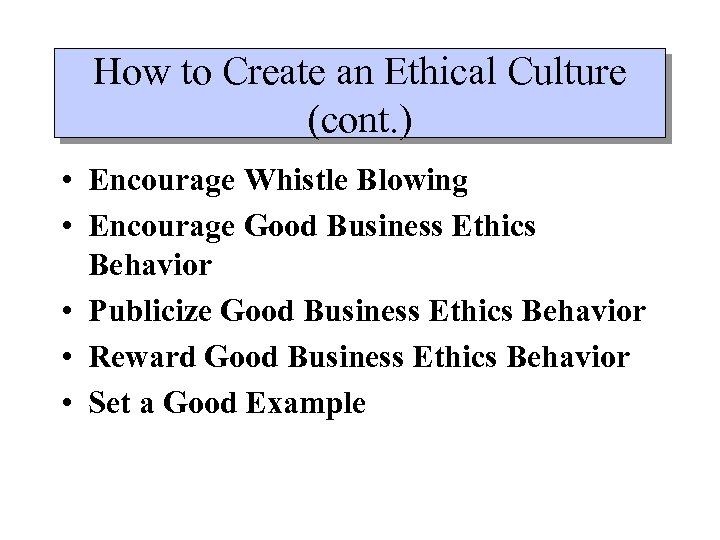How to Create an Ethical Culture (cont. ) • Encourage Whistle Blowing • Encourage