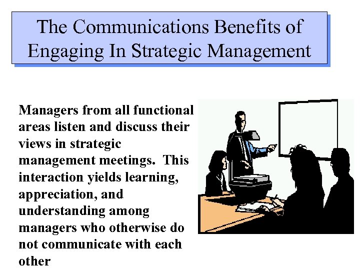 The Communications Benefits of Engaging In Strategic Management Managers from all functional areas listen