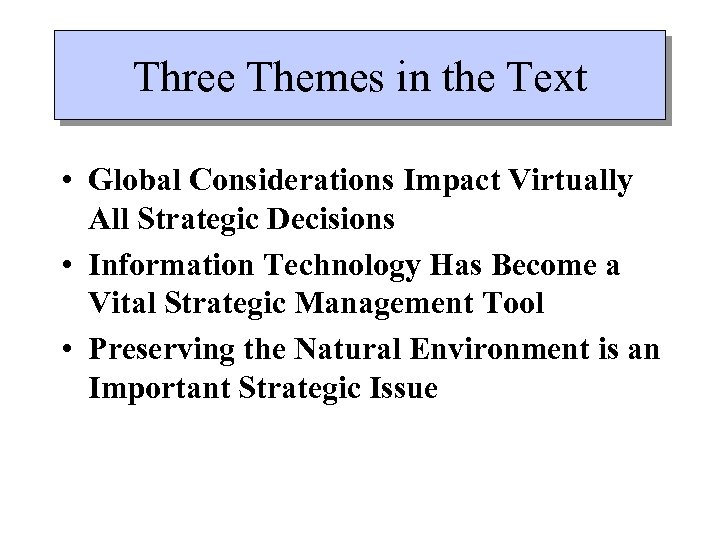 Three Themes in the Text • Global Considerations Impact Virtually All Strategic Decisions •