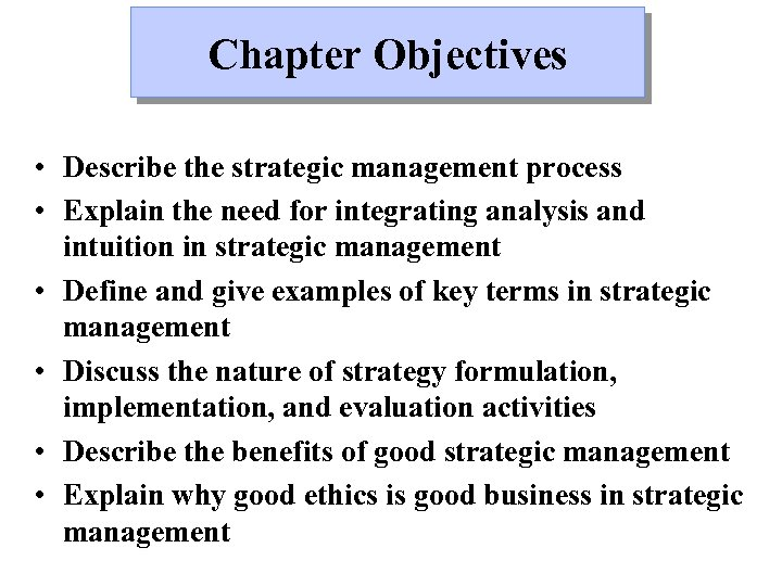Chapter Objectives • Describe the strategic management process • Explain the need for integrating