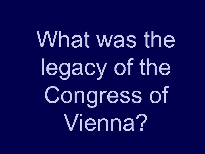 What was the legacy of the Congress of Vienna?