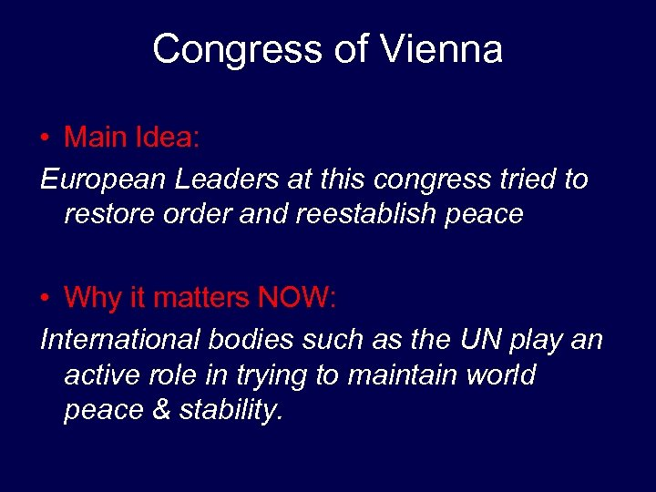 Congress of Vienna • Main Idea: European Leaders at this congress tried to restore