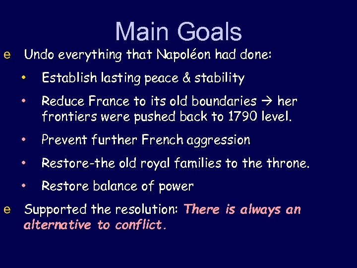 Main Goals e Undo everything that Napoléon had done: • Establish lasting peace &