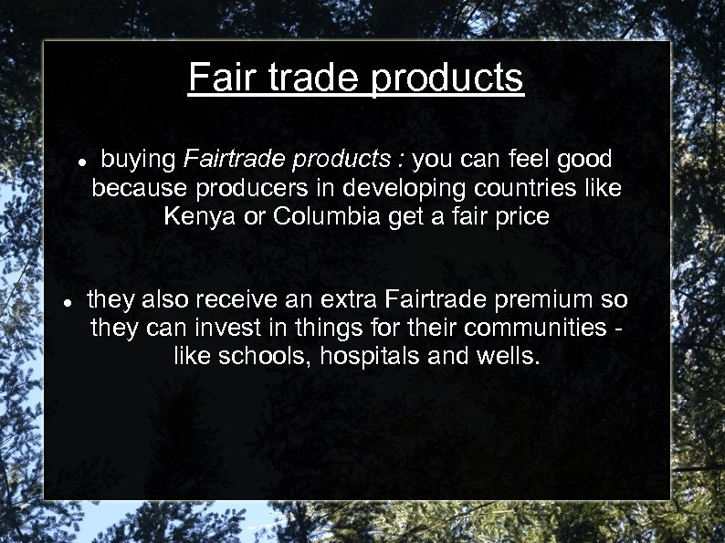 Fair trade products buying Fairtrade products : you can feel good because producers in