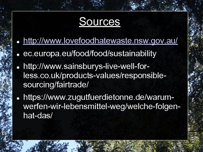 Sources http: //www. lovefoodhatewaste. nsw. gov. au/ ec. europa. eu/food/sustainability http: //www. sainsburys-live-well-forless. co.