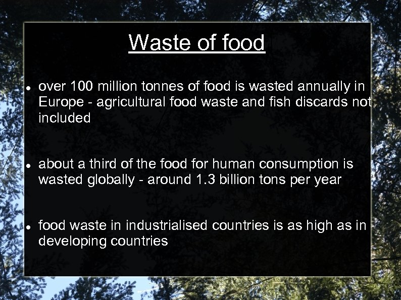 Waste of food over 100 million tonnes of food is wasted annually in Europe