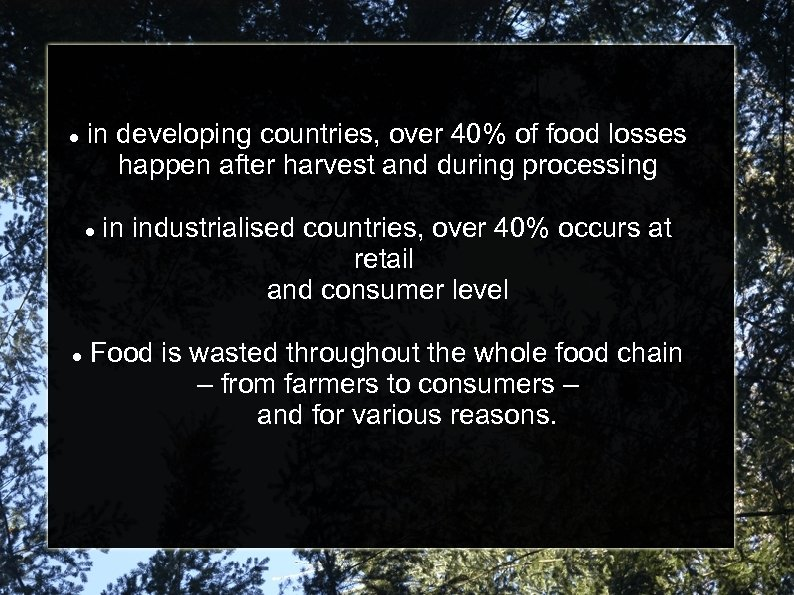 in developing countries, over 40% of food losses happen after harvest and during