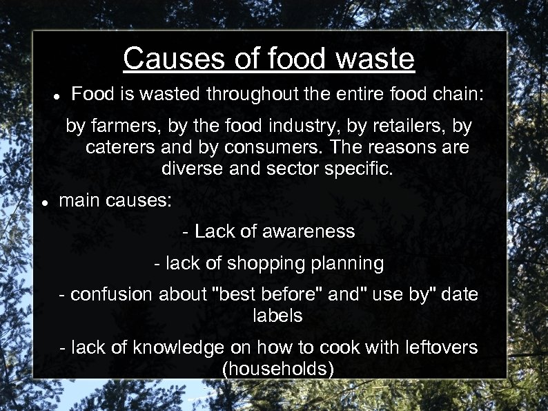 Causes of food waste Food is wasted throughout the entire food chain: by farmers,