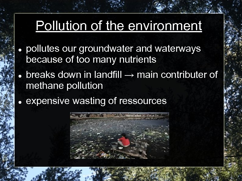 Pollution of the environment pollutes our groundwater and waterways because of too many nutrients