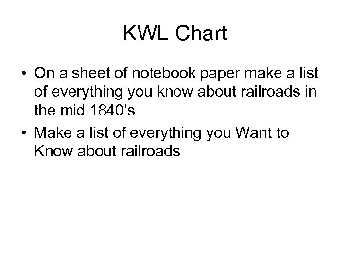 KWL Chart • On a sheet of notebook paper make a list of everything