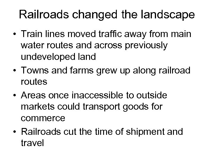 Railroads changed the landscape • Train lines moved traffic away from main water routes