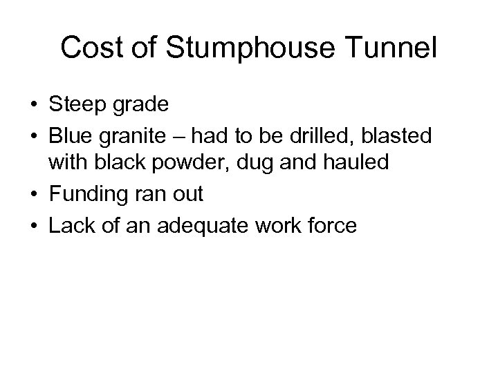Cost of Stumphouse Tunnel • Steep grade • Blue granite – had to be