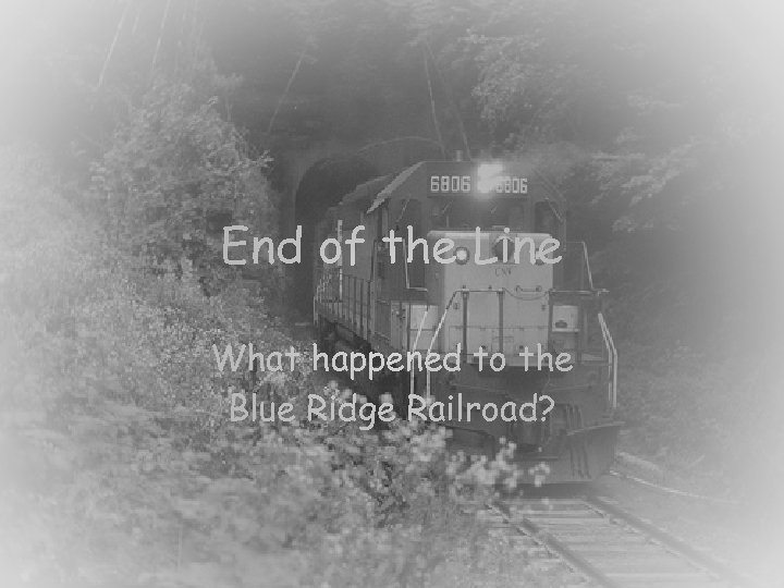 End of the Line What happened to the Blue Ridge Railroad?