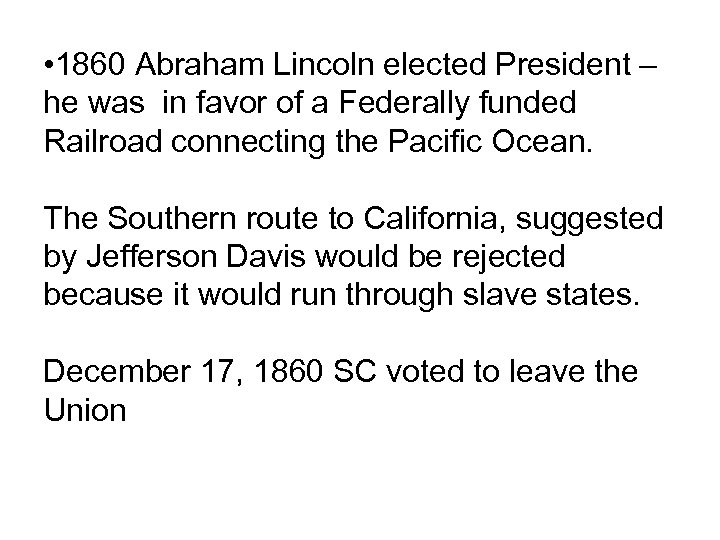 • 1860 Abraham Lincoln elected President – he was in favor of a