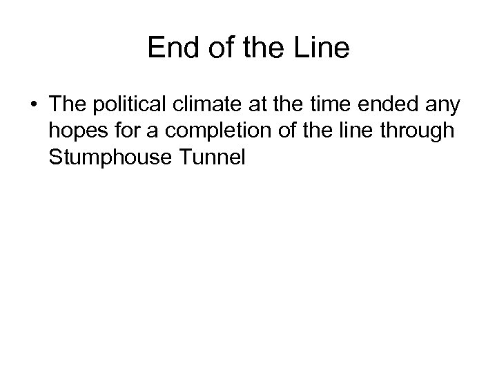 End of the Line • The political climate at the time ended any hopes