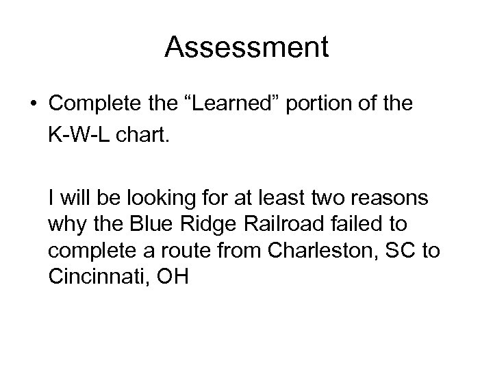 "Assessment • Complete the ""Learned"" portion of the K-W-L chart. I will be looking"