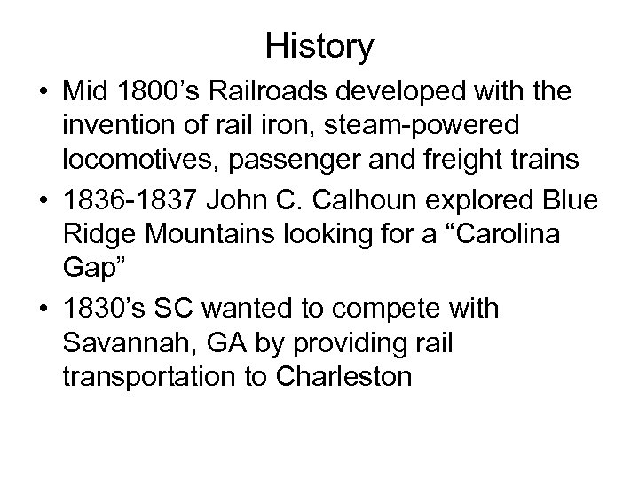 History • Mid 1800's Railroads developed with the invention of rail iron, steam-powered locomotives,