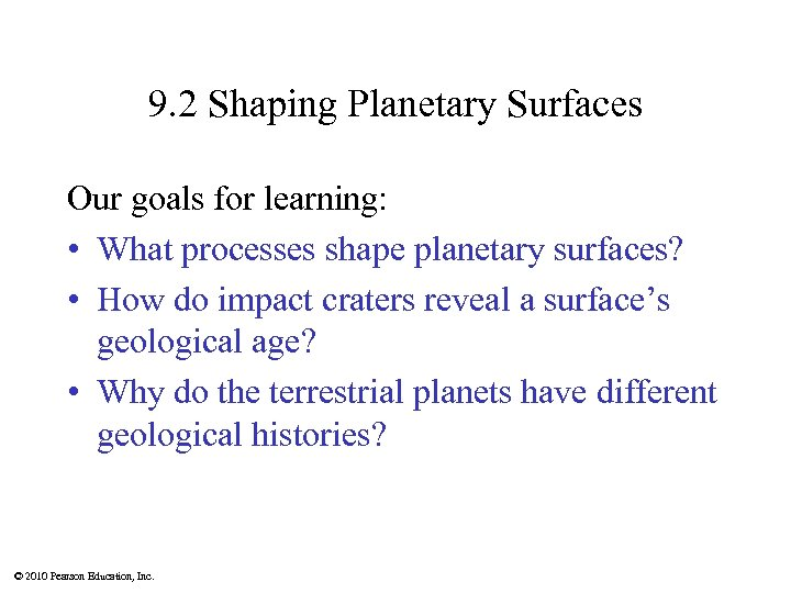9. 2 Shaping Planetary Surfaces Our goals for learning: • What processes shape planetary