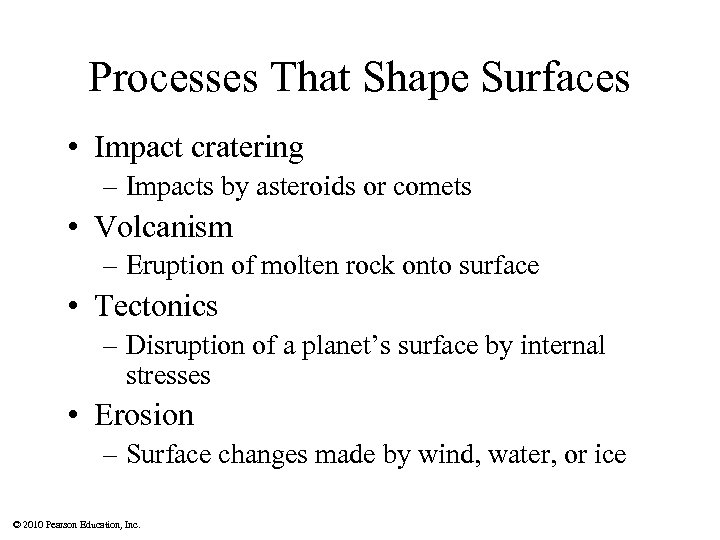 Processes That Shape Surfaces • Impact cratering – Impacts by asteroids or comets •