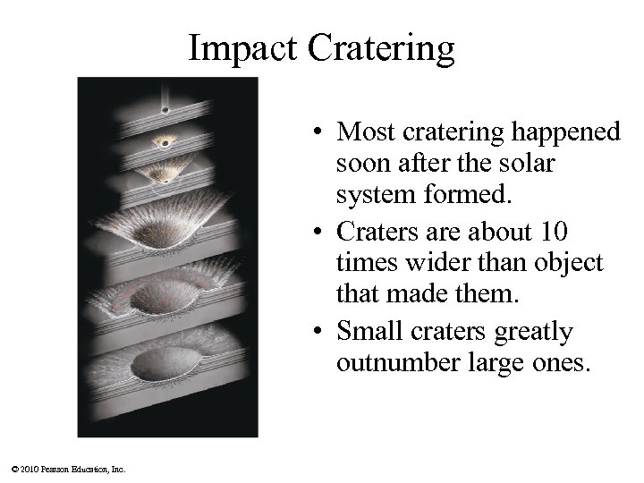 Impact Cratering • Most cratering happened soon after the solar system formed. • Craters