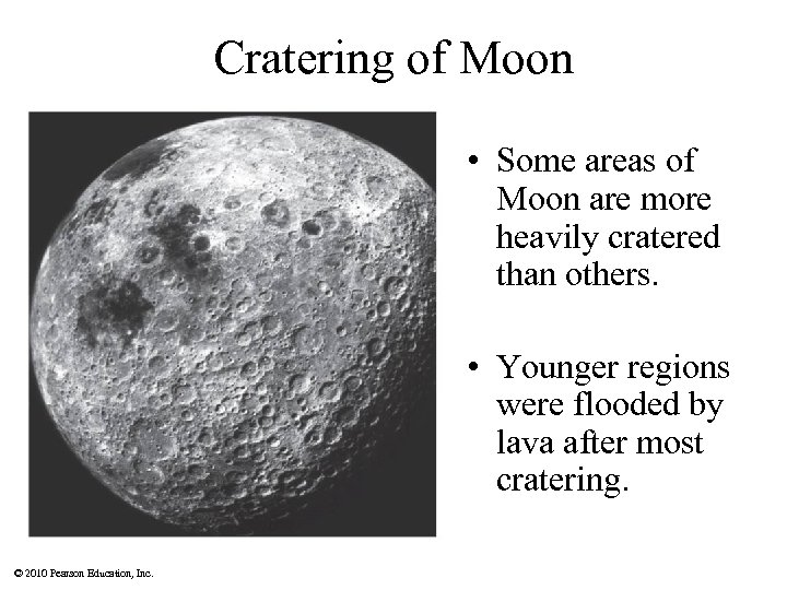 Cratering of Moon • Some areas of Moon are more heavily cratered than others.