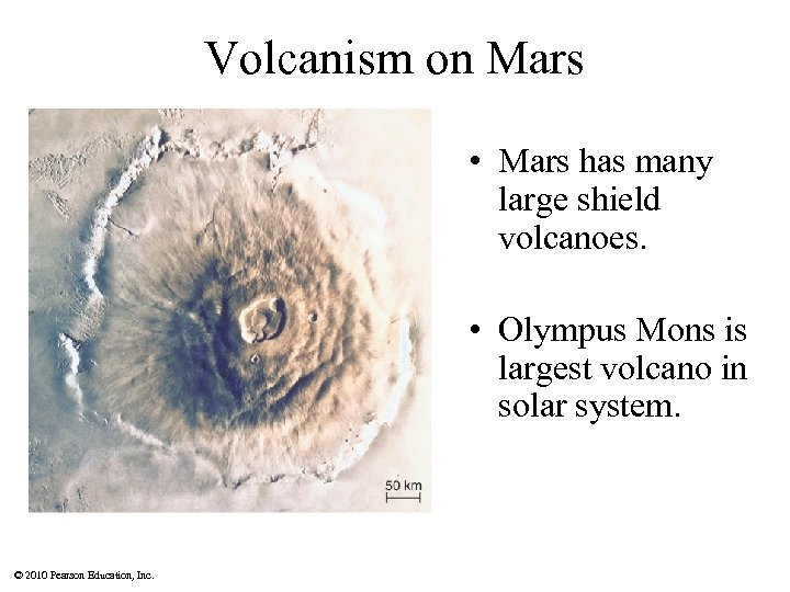 Volcanism on Mars • Mars has many large shield volcanoes. • Olympus Mons is