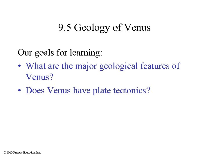 9. 5 Geology of Venus Our goals for learning: • What are the major