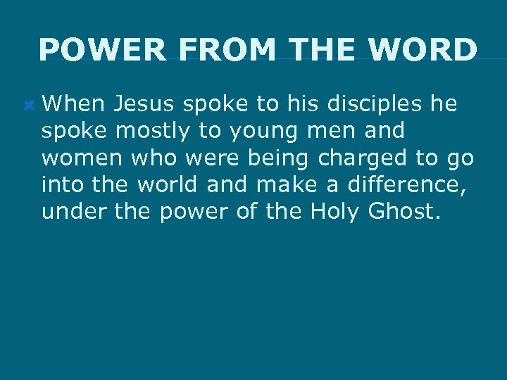 POWER FROM THE WORD When Jesus spoke to his disciples he spoke mostly to