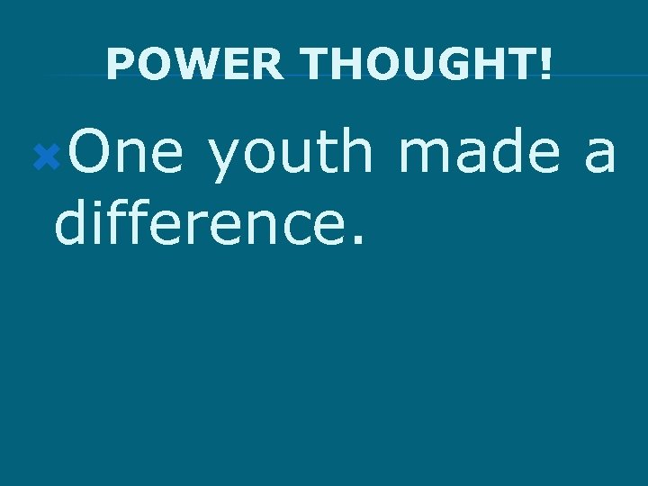 POWER THOUGHT! One youth made a difference.