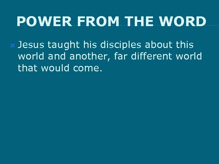 POWER FROM THE WORD Jesus taught his disciples about this world another, far different