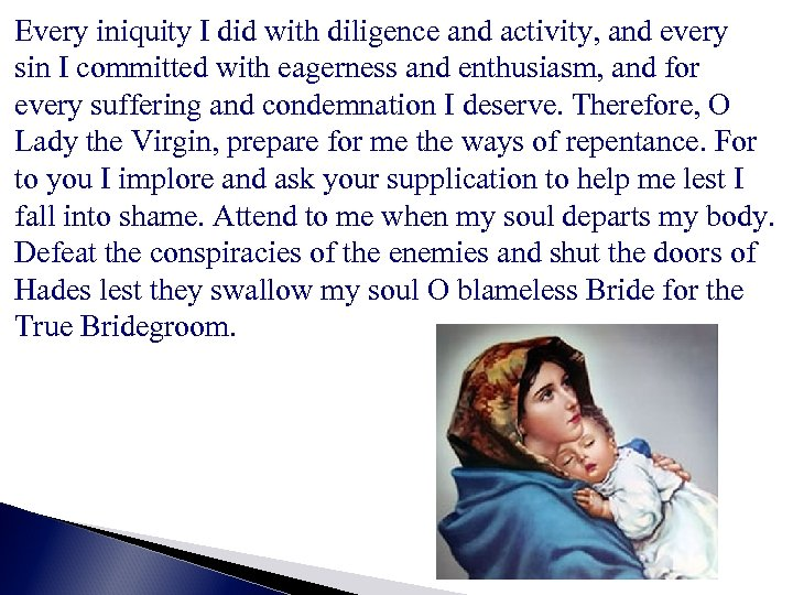 Every iniquity I did with diligence and activity, and every sin I committed with