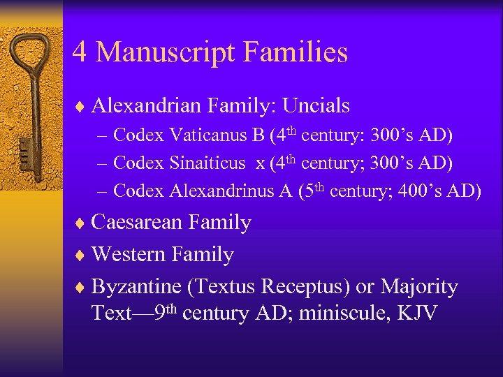 4 Manuscript Families ¨ Alexandrian Family: Uncials – Codex Vaticanus B (4 th century: