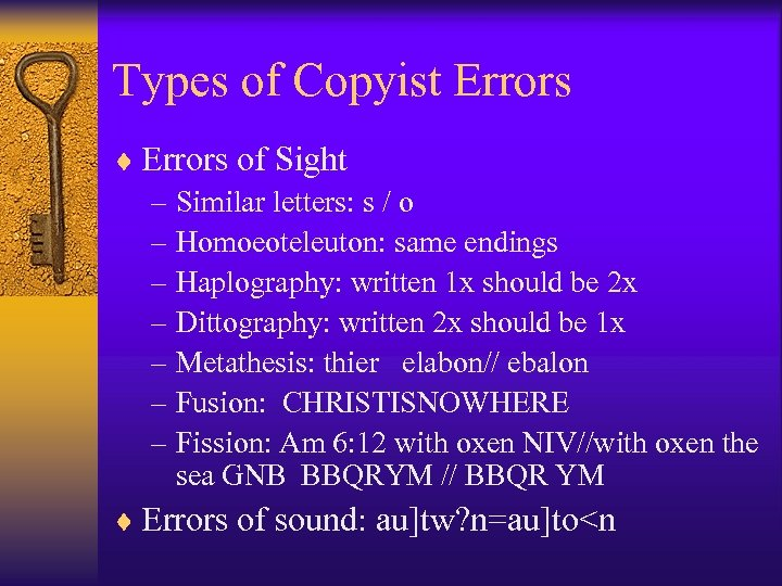 Types of Copyist Errors ¨ Errors of Sight – Similar letters: s / o