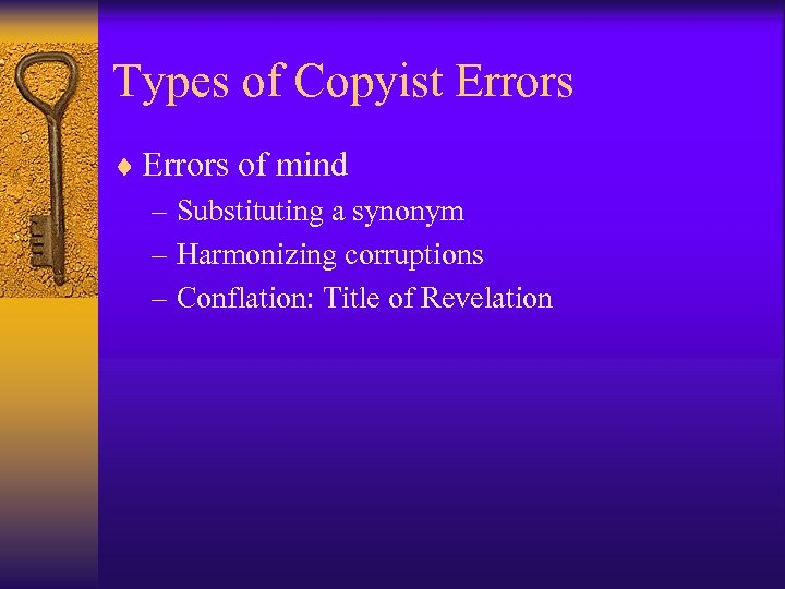 Types of Copyist Errors ¨ Errors of mind – Substituting a synonym – Harmonizing