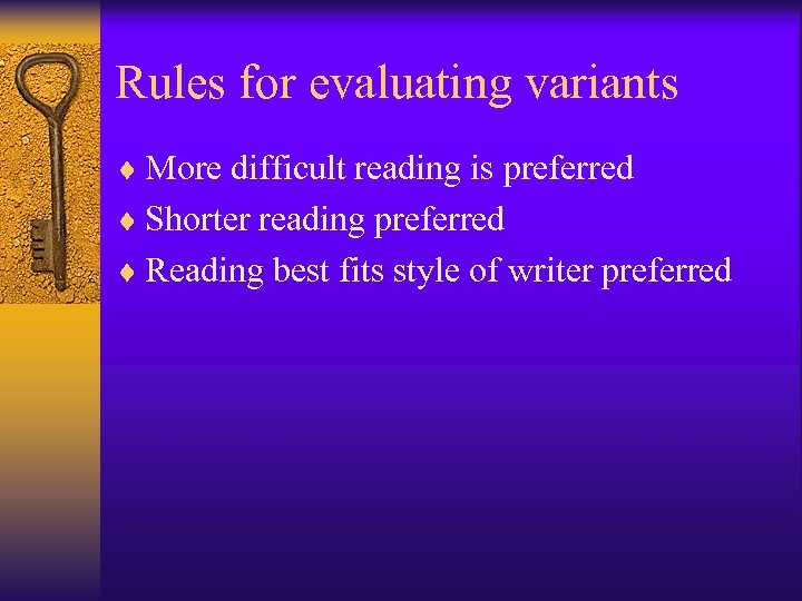 Rules for evaluating variants ¨ More difficult reading is preferred ¨ Shorter reading preferred