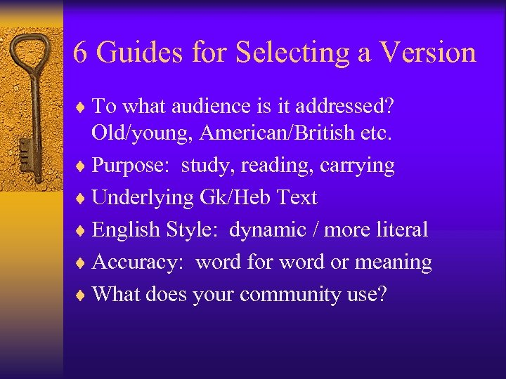 6 Guides for Selecting a Version ¨ To what audience is it addressed? Old/young,