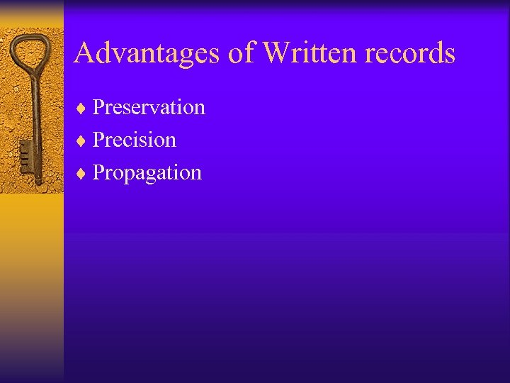 Advantages of Written records ¨ Preservation ¨ Precision ¨ Propagation