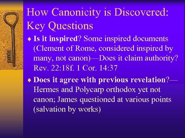 How Canonicity is Discovered: Key Questions ¨ Is it inspired? Some inspired documents (Clement