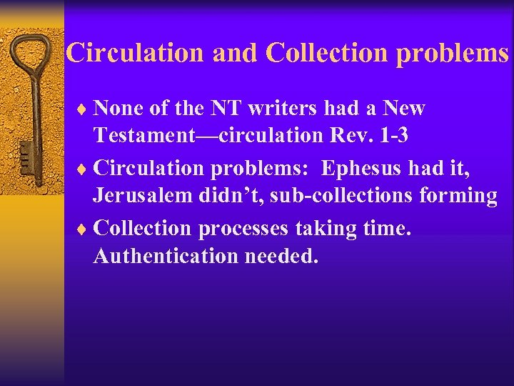 Circulation and Collection problems ¨ None of the NT writers had a New Testament—circulation