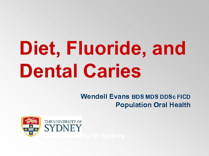 Diet Fluoride and Dental Caries Wendell Evans BDS