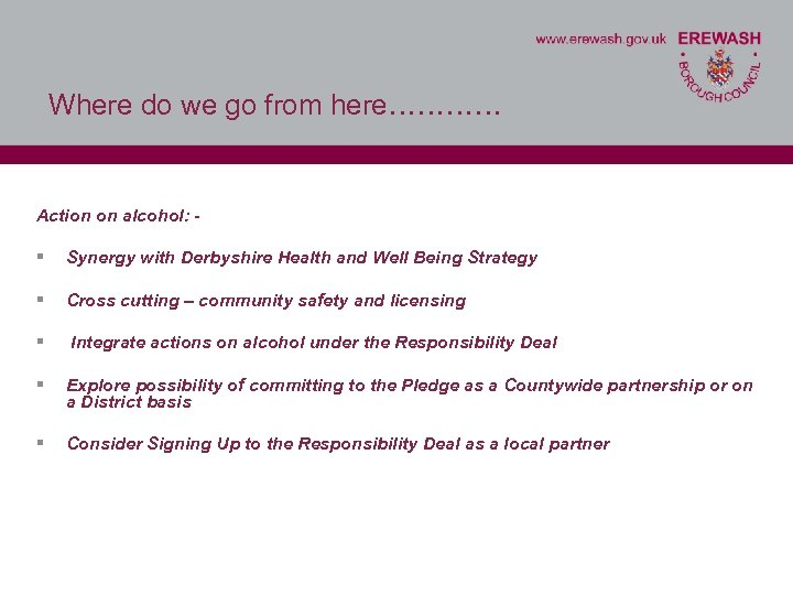 Where do we go from here………… Action on alcohol: - § Synergy with Derbyshire