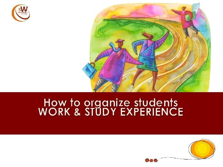 How to organize students WORK & STUDY EXPERIENCE
