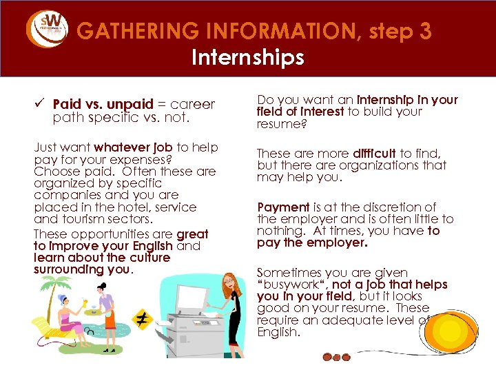 GATHERING INFORMATION, step 3 Internships ü Paid vs. unpaid = career path specific vs.